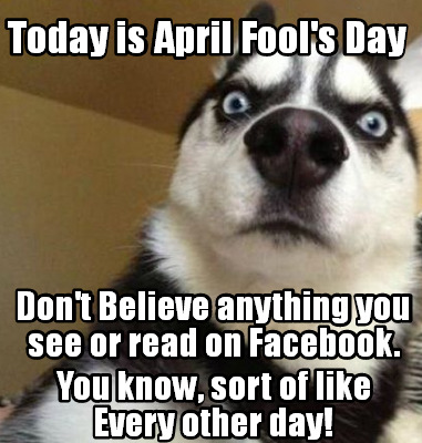 April Fool's Day 2017 Funny Pranks MEMES For Instagram, Facebook & Whatsapp