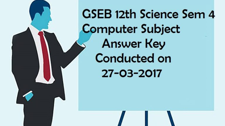 GSEB 12th Science Sem 4 Computer Answer Key 27-03-2017 GSEB.ORG